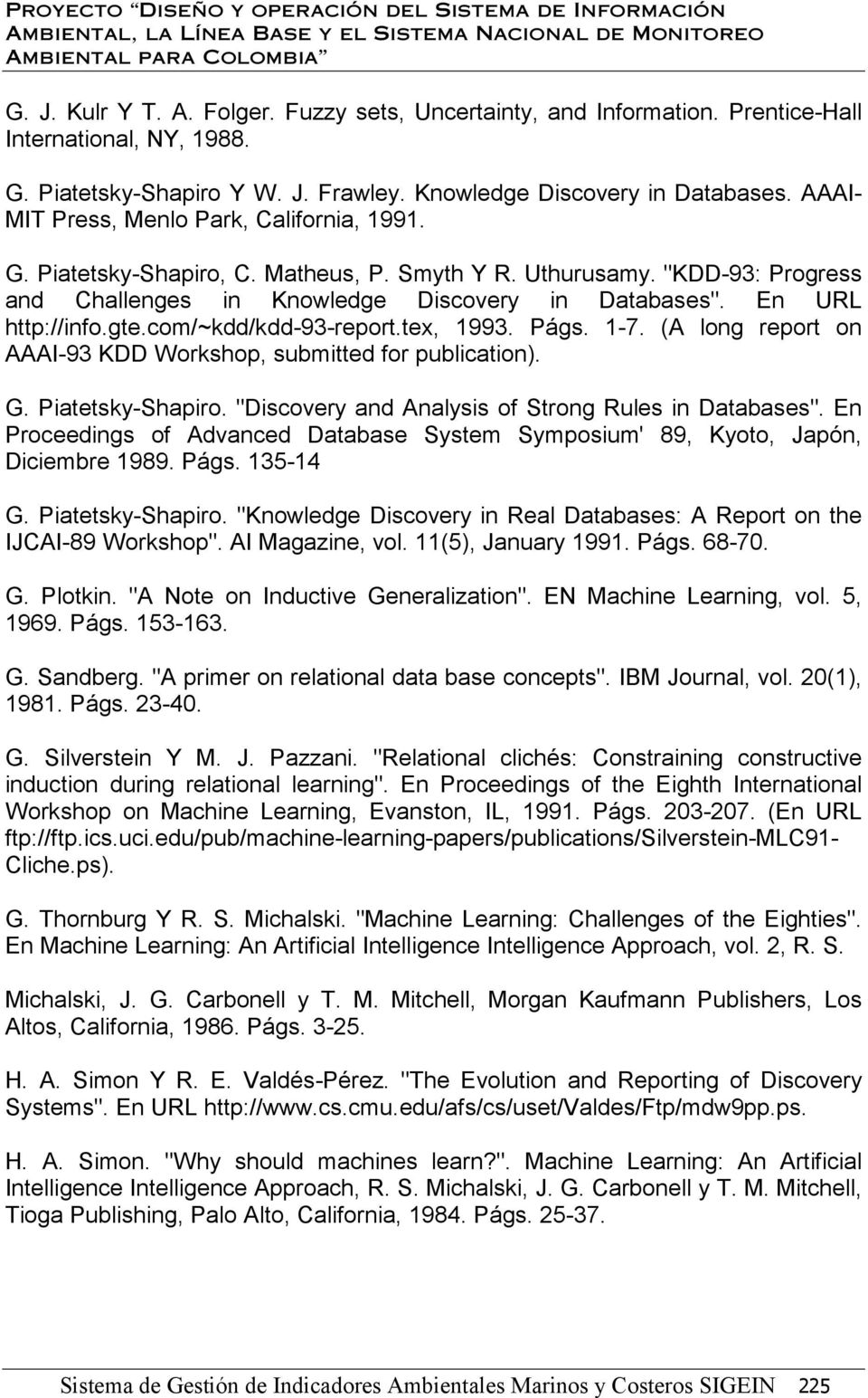 "gte.com/~kdd/kdd-93-report.tex, 1993. Págs. 1-7. (A long report on AAAI-93 KDD Workshop, submitted for publication). G. Piatetsky-Shapiro. ""Discovery and Analysis of Strong Rules in Databases""."