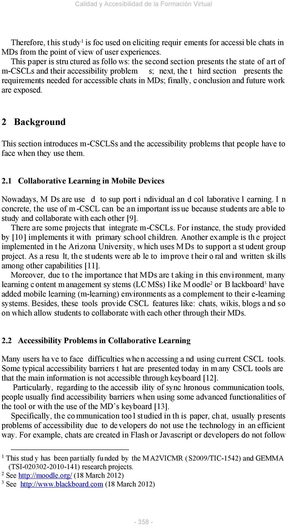 accessible chats in MDs; finally, c onclusion and future work are exposed. 2 Background This section introduces m-csclss and the accessibility problems that people have to face when they use them. 2.1 Collaborative Learning in Mobile Devices Nowadays, M Ds are use d to sup port i ndividual an d col laborative l earning.