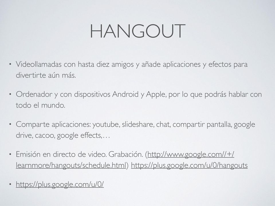 Comparte aplicaciones: youtube, slideshare, chat, compartir pantalla, google drive, cacoo, google effects, Emisión