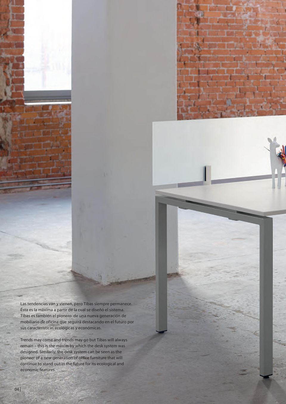 ecológicas y económicas. Trends may come and trends may go but Tibas will always remain this is the maxim by which the desk system was designed.