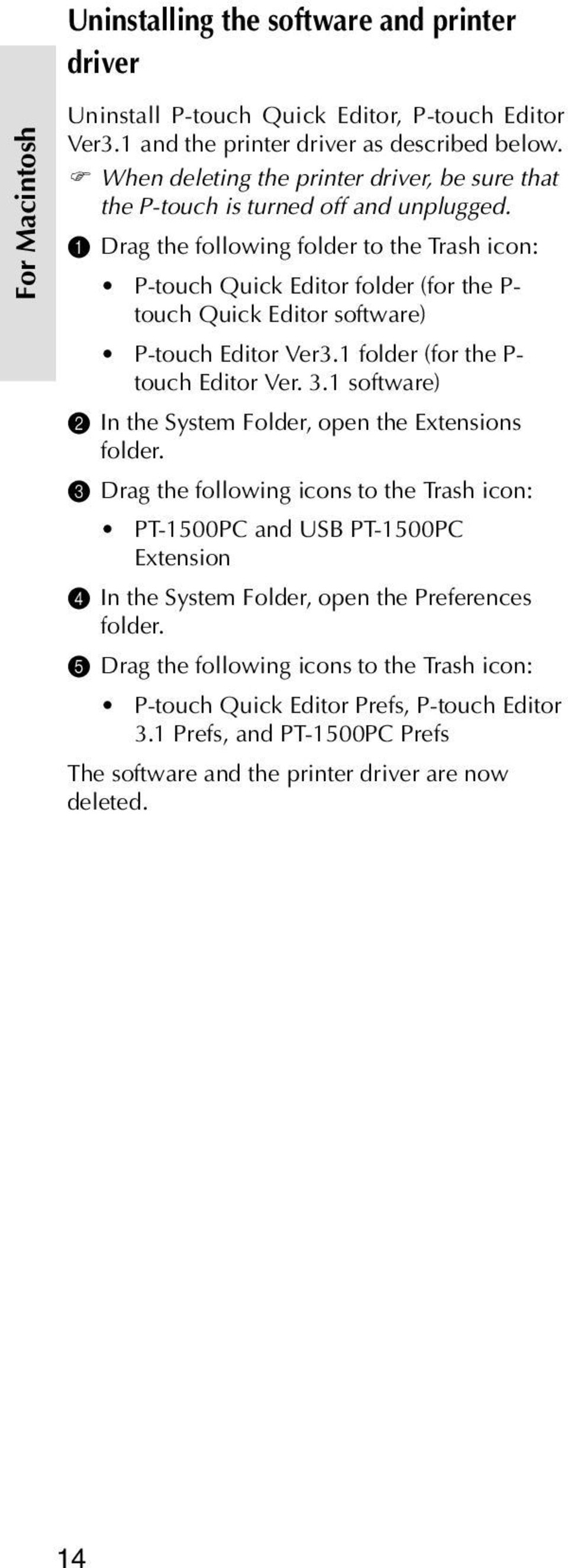 1 Drag the following folder to the Trash icon: P-touch Quick Editor folder (for the P- touch Quick Editor software) P-touch Editor Ver3.1 folder (for the P- touch Editor Ver. 3.