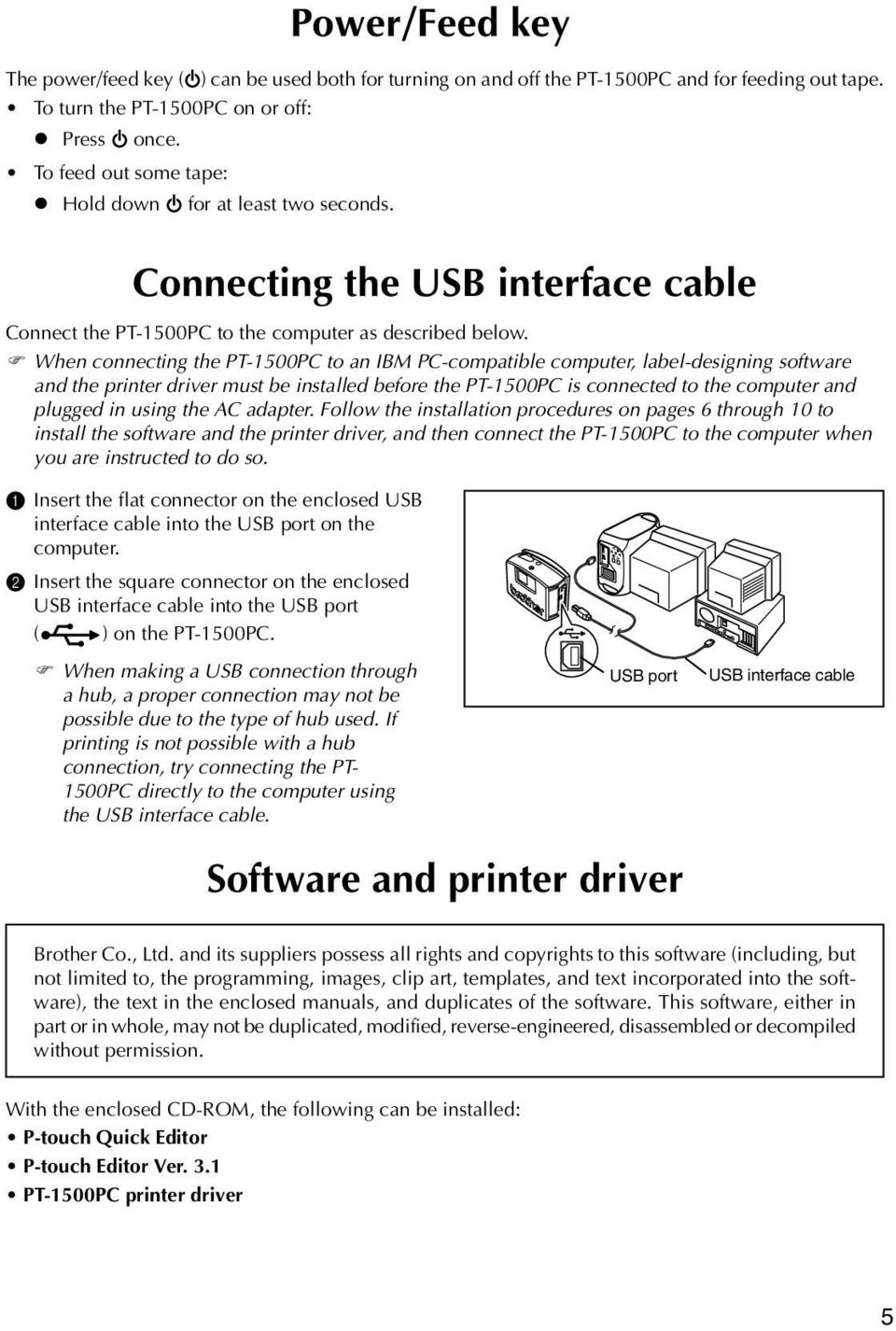 When connecting the PT-1500PC to an IBM PC-compatible computer, label-designing software and the printer driver must be installed before the PT-1500PC is connected to the computer and plugged in
