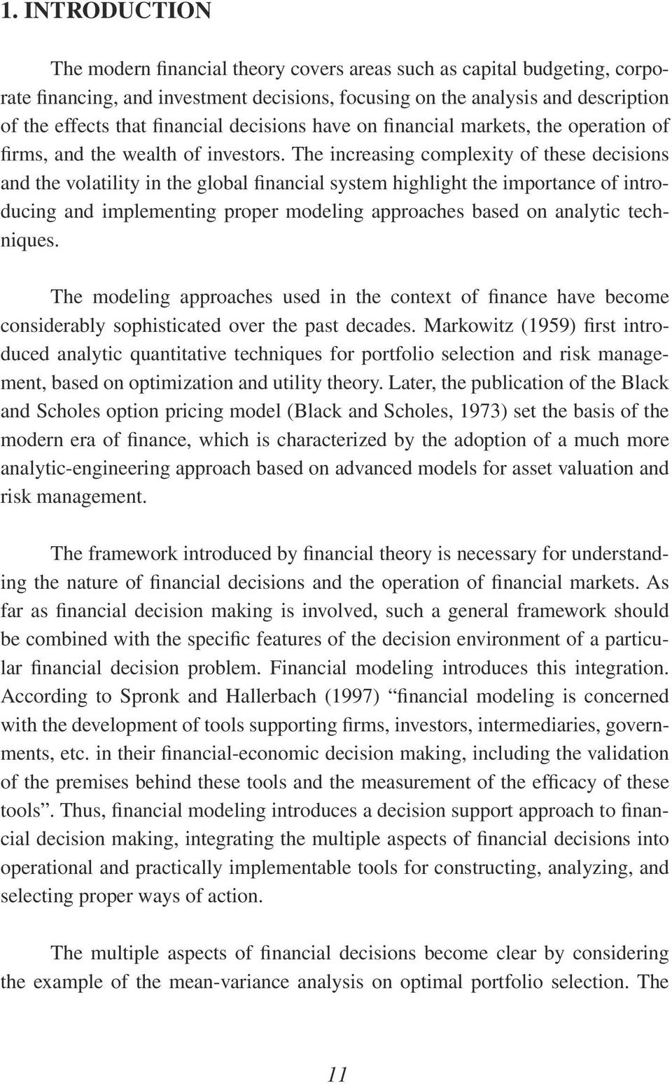 The increasing complexity of these decisions and the volatility in the global financial system highlight the importance of introducing and implementing proper modeling approaches based on analytic