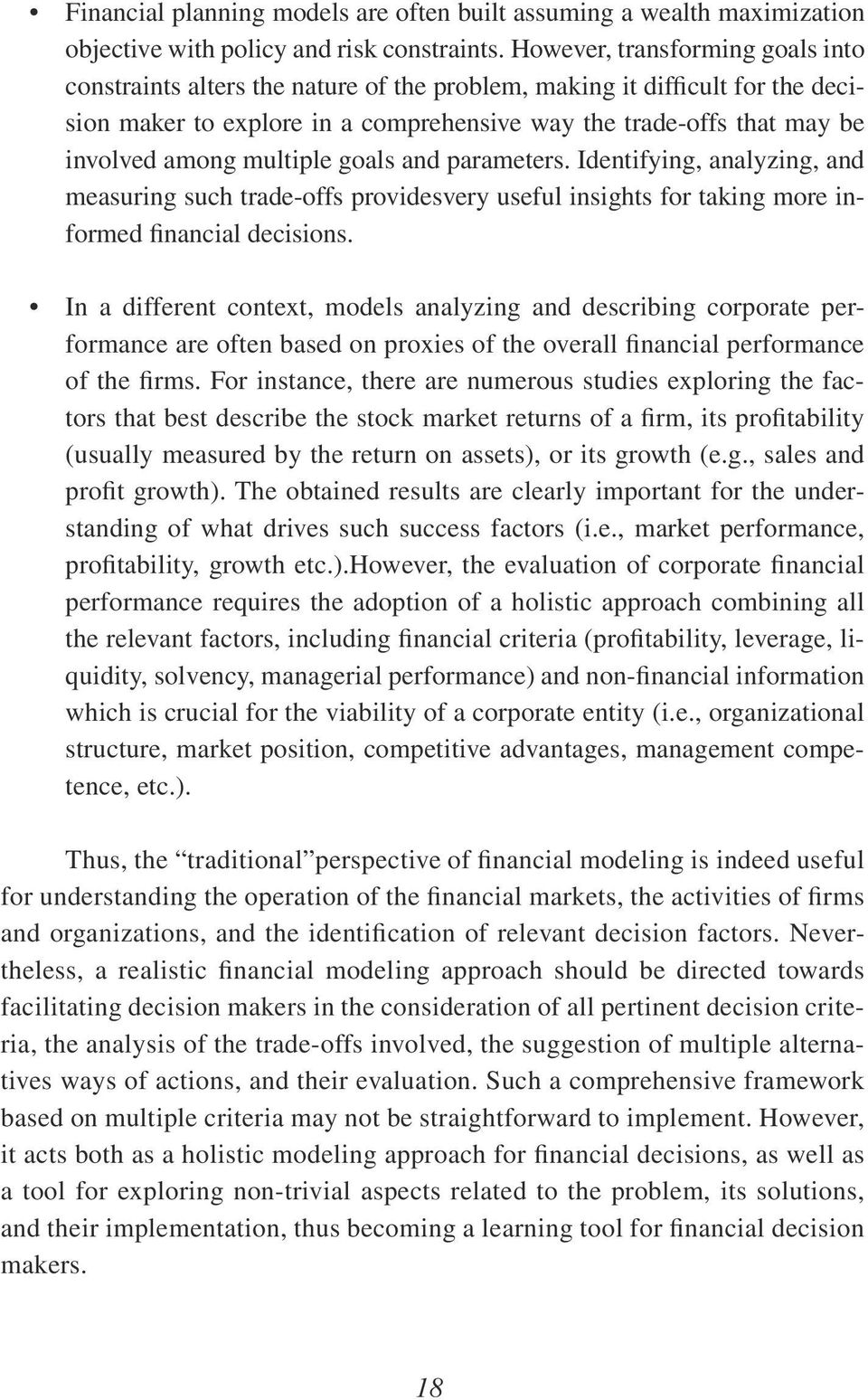 multiple goals and parameters. Identifying, analyzing, and measuring such trade-offs providesvery useful insights for taking more informed financial decisions.