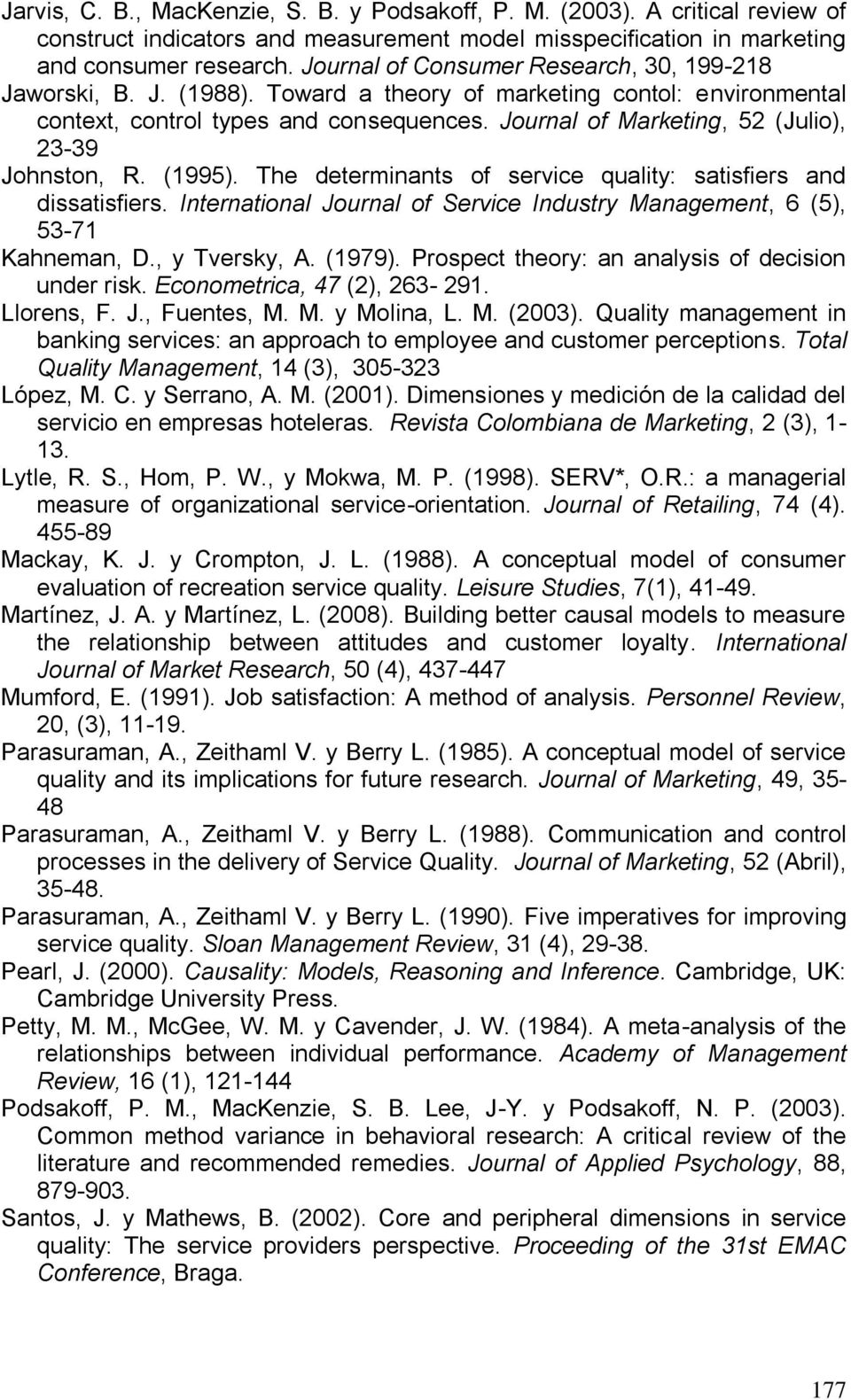 Journal of Marketing, 52 (Julio), 23-39 Johnston, R. (1995). The determinants of service quality: satisfiers and dissatisfiers.