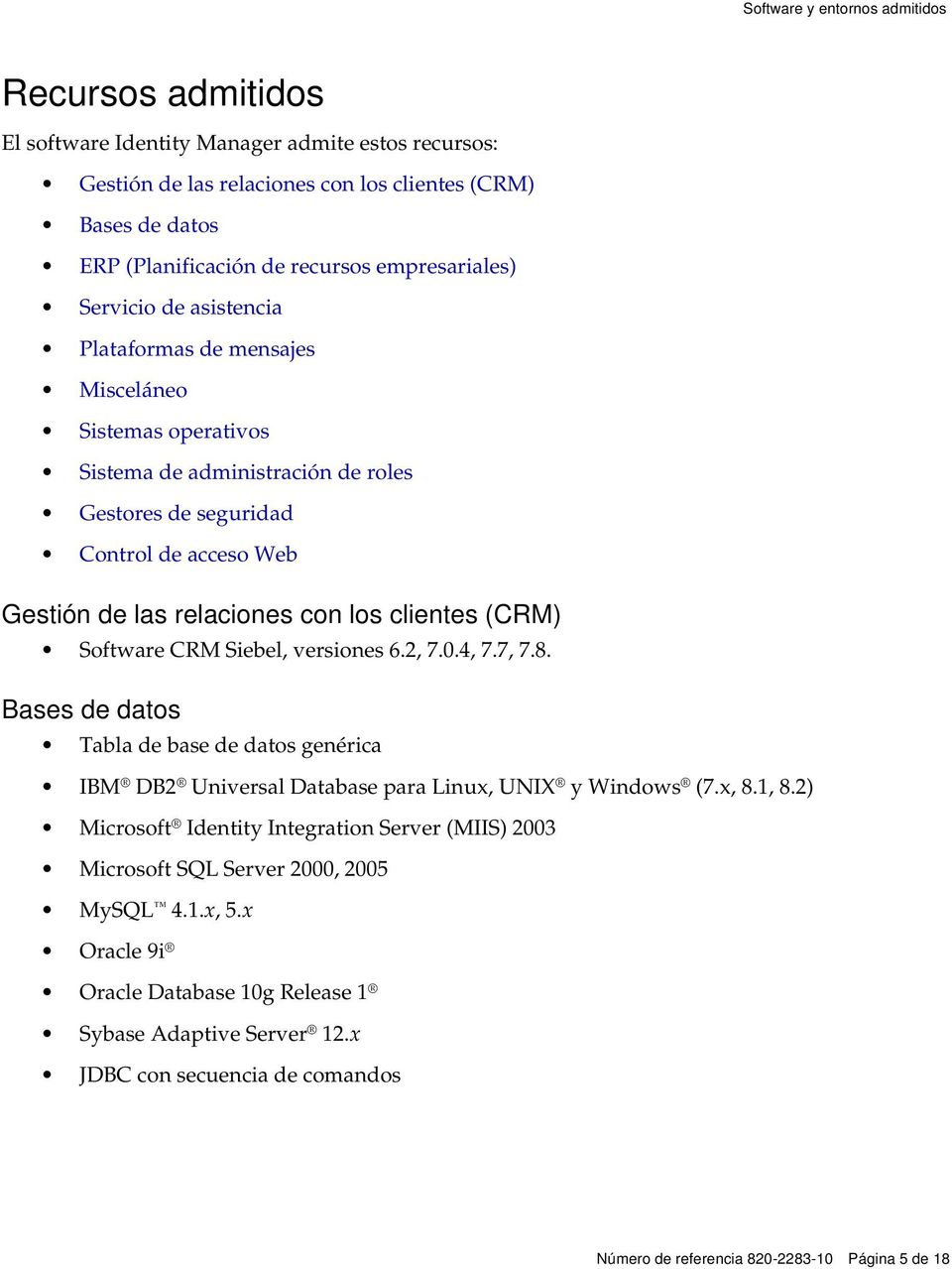 con los clientes (CRM) Software CRM Siebel, versiones 6.2, 7.0.4, 7.7, 7.8. Bases de datos Tabla de base de datos genérica IBM DB2 Universal Database para Linux, UNIX y Windows (7.x, 8.1, 8.