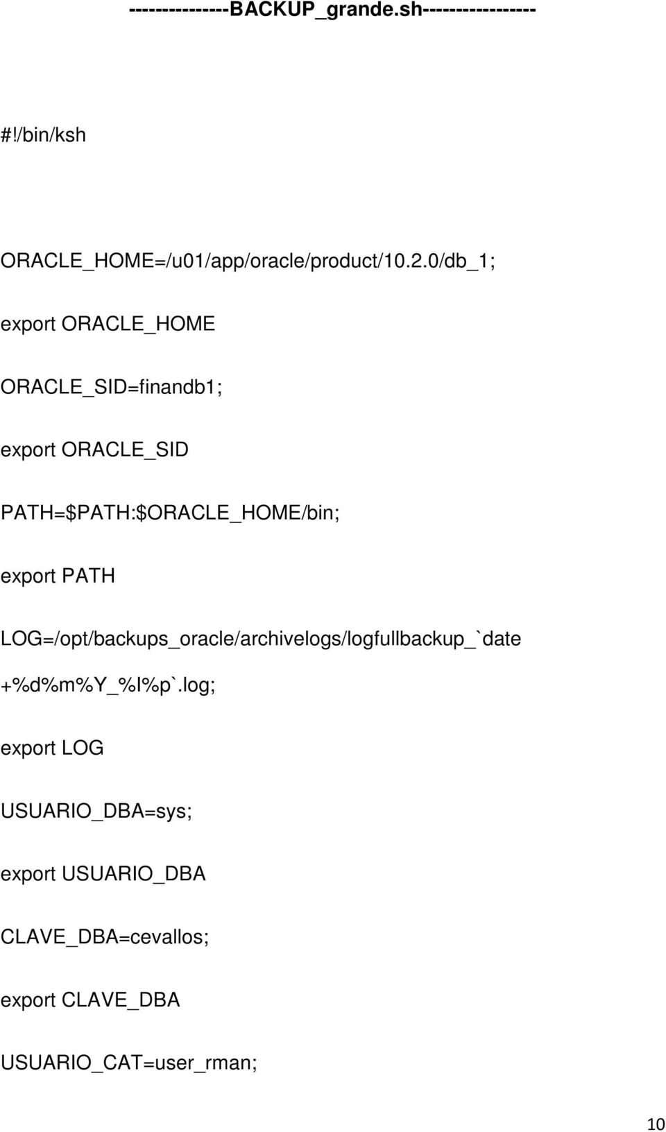 0/db_1; export ORACLE_HOME ORACLE_SID=finandb1; export ORACLE_SID PATH=$PATH:$ORACLE_HOME/bin;