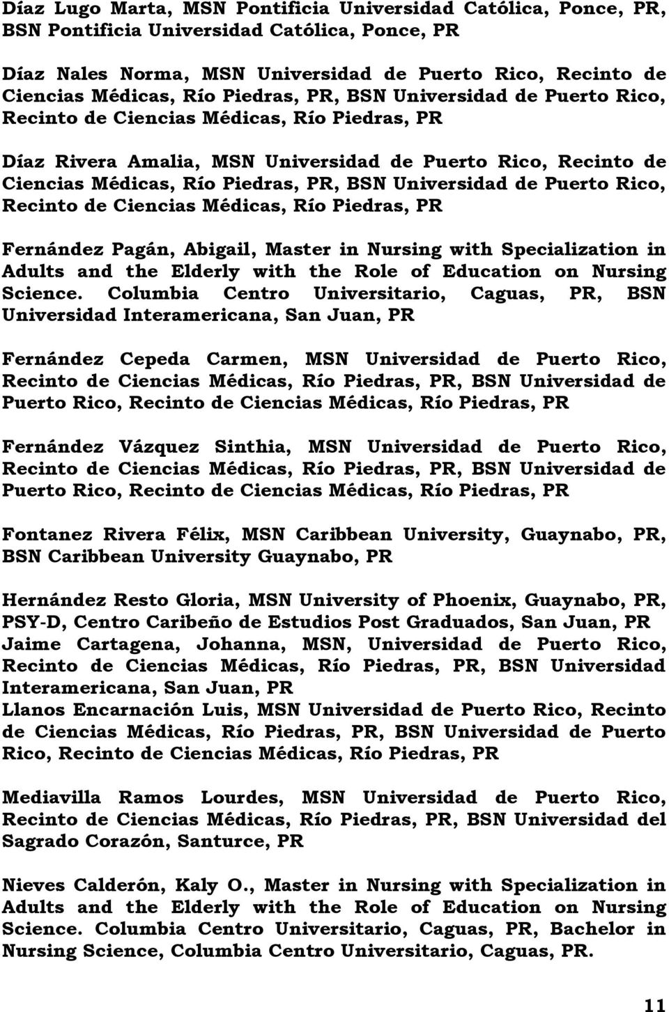 Médicas, Río Fernández Pagán, Abigail, Master in Nursing with Specialization in Adults and the Elderly with the Role of Education on Nursing Science.
