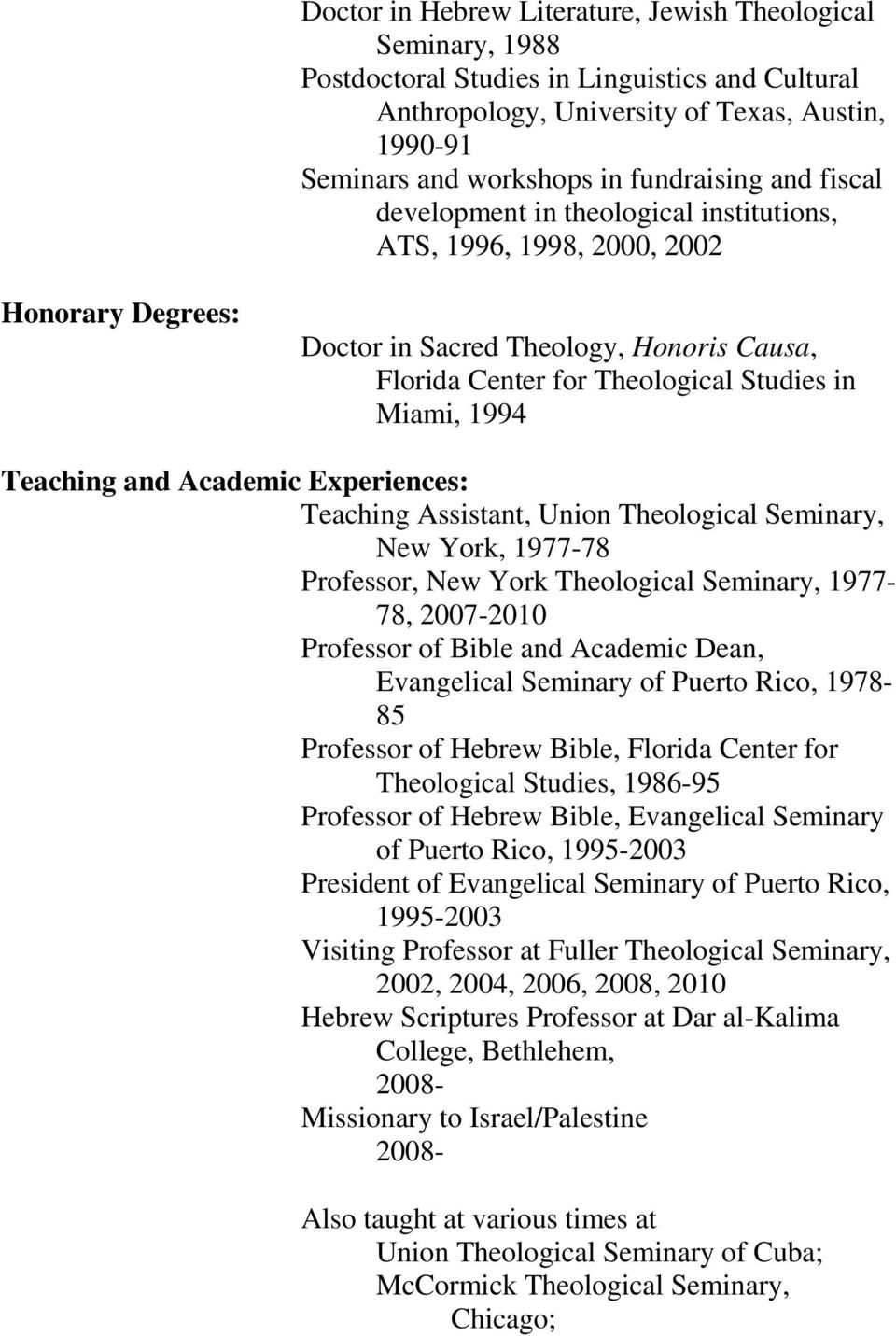 Miami, 1994 Teaching and Academic Experiences: Teaching Assistant, Union Theological Seminary, New York, 1977-78 Professor, New York Theological Seminary, 1977-78, 2007-2010 Professor of Bible and