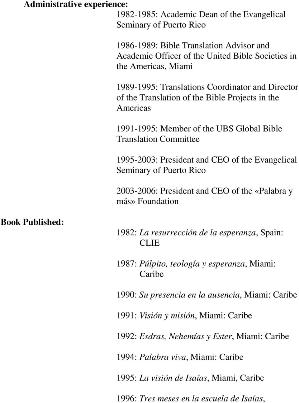 and CEO of the Evangelical Seminary of Puerto Rico 2003-2006: President and CEO of the «Palabra y más» Foundation Book Published: 1982: La resurrección de la esperanza, Spain: CLIE 1987: Púlpito,