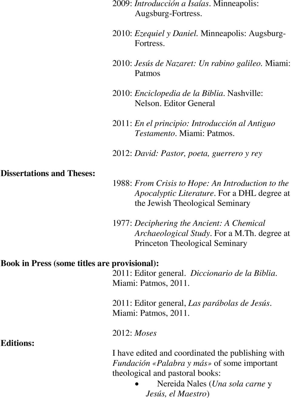 2012: David: Pastor, poeta, guerrero y rey Dissertations and Theses: 1988: From Crisis to Hope: An Introduction to the Apocalyptic Literature.