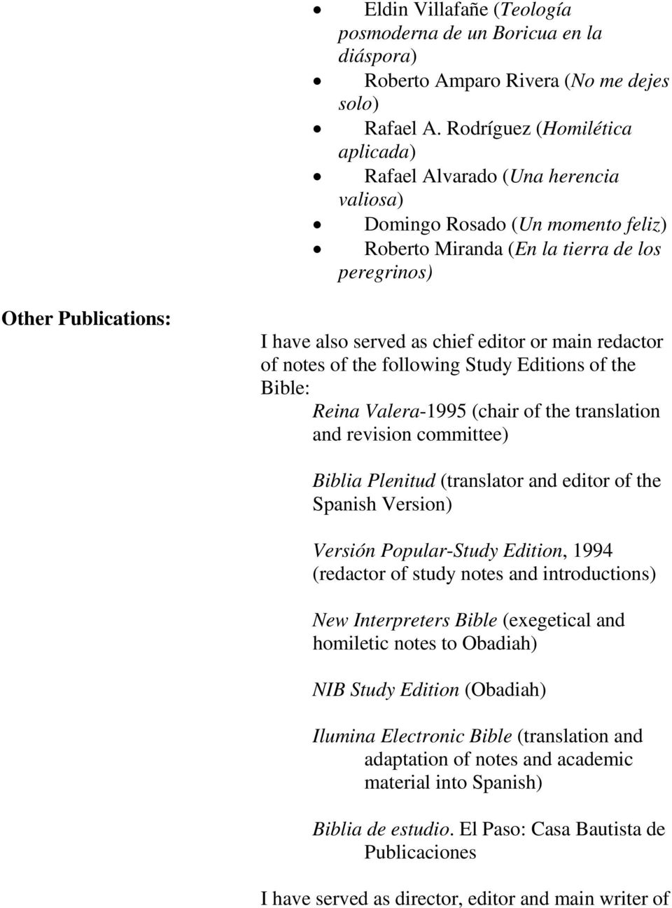 chief editor or main redactor of notes of the following Study Editions of the Bible: Reina Valera-1995 (chair of the translation and revision committee) Biblia Plenitud (translator and editor of the