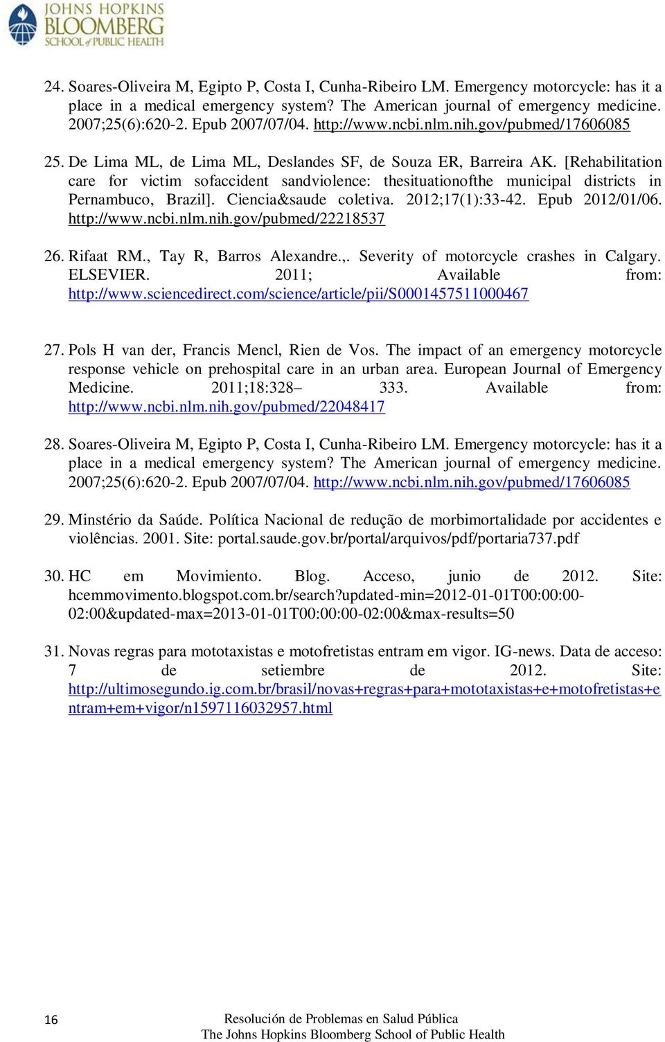 [Rehabilitation care for victim sofaccident sandviolence: thesituationofthe municipal districts in Pernambuco, Brazil]. Ciencia&saude coletiva. 2012;17(1):33-42. Epub 2012/01/06. http://www.ncbi.nlm.