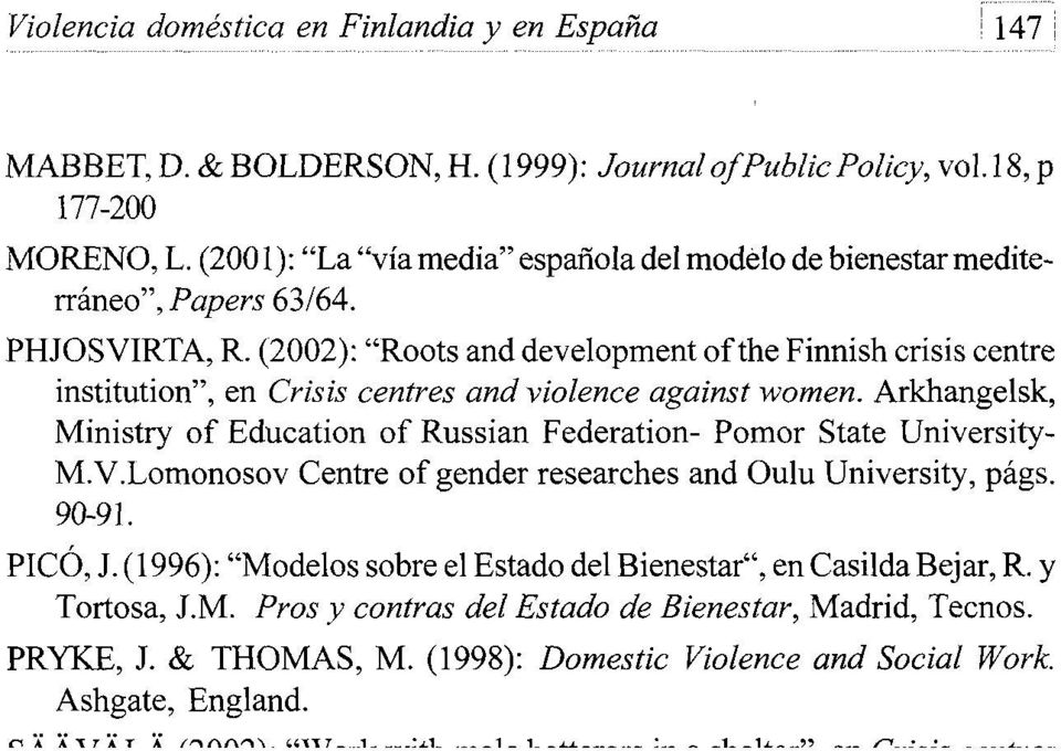 "(2002): ""Roots and development of the Finnish crisis centre institution"", en Crisis centres andviolence against women."