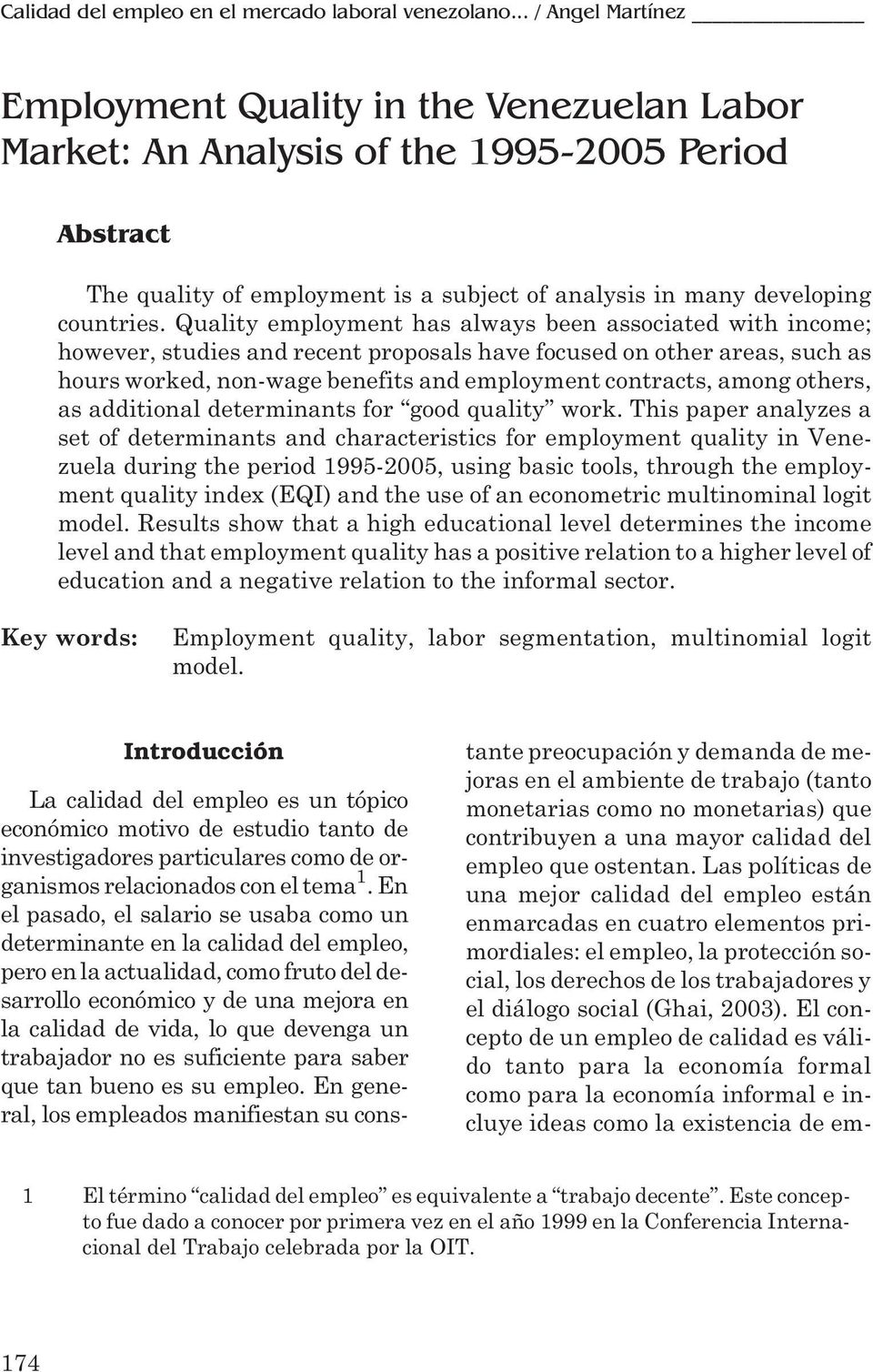 Quality employment has always been associated with income; however, studies and recent proposals have focused on other areas, such as hours worked, non-wage benefits and employment contracts, among