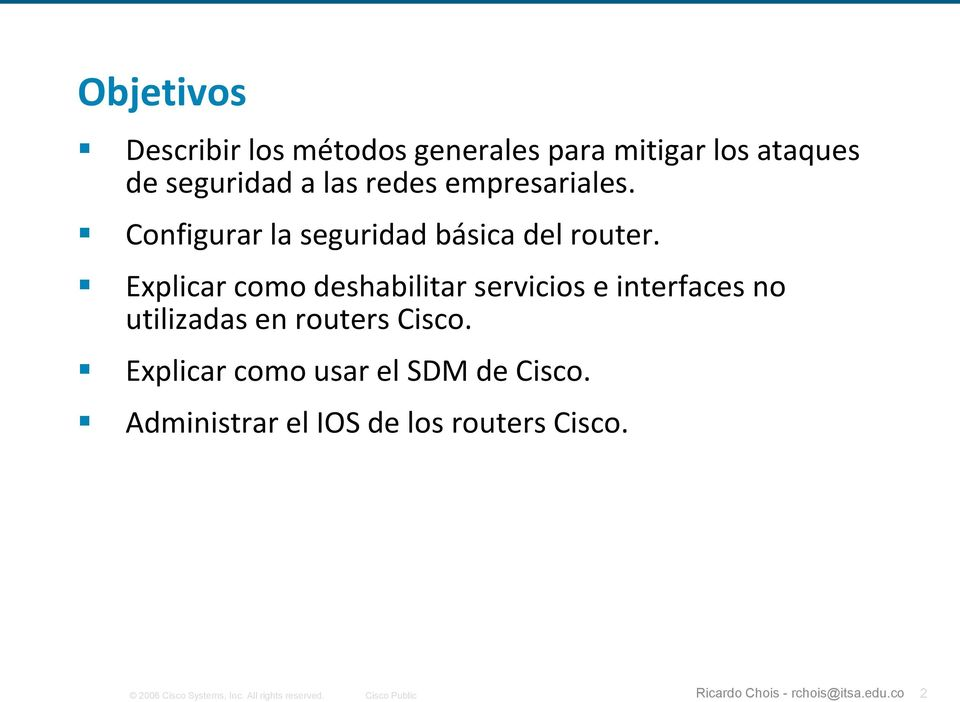 Explicar como deshabilitar servicios e interfaces no utilizadas en routers Cisco.