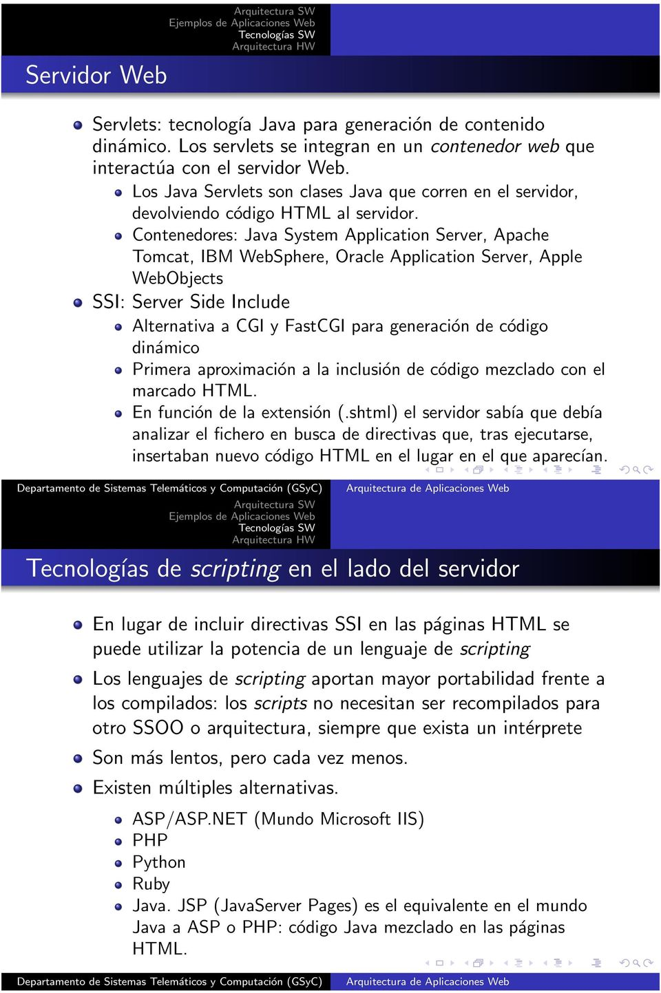 Contenedores: Java System Application Server, Apache Tomcat, IBM WebSphere, Oracle Application Server, Apple WebObjects SSI: Server Side Include Alternativa a CGI y FastCGI para generación de código