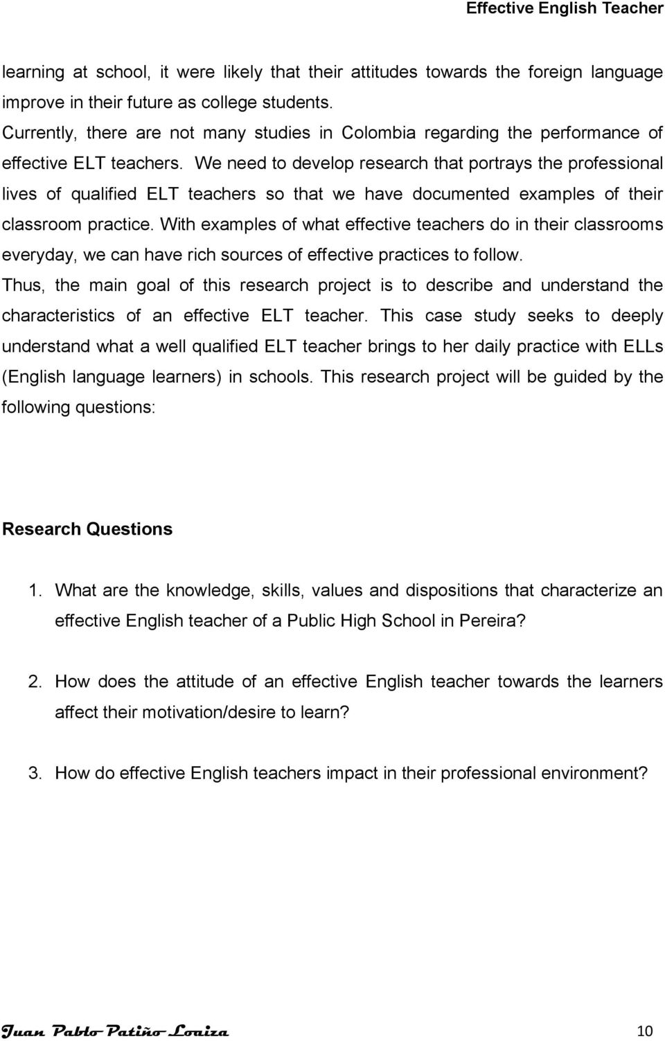 We need to develop research that portrays the professional lives of qualified ELT teachers so that we have documented examples of their classroom practice.