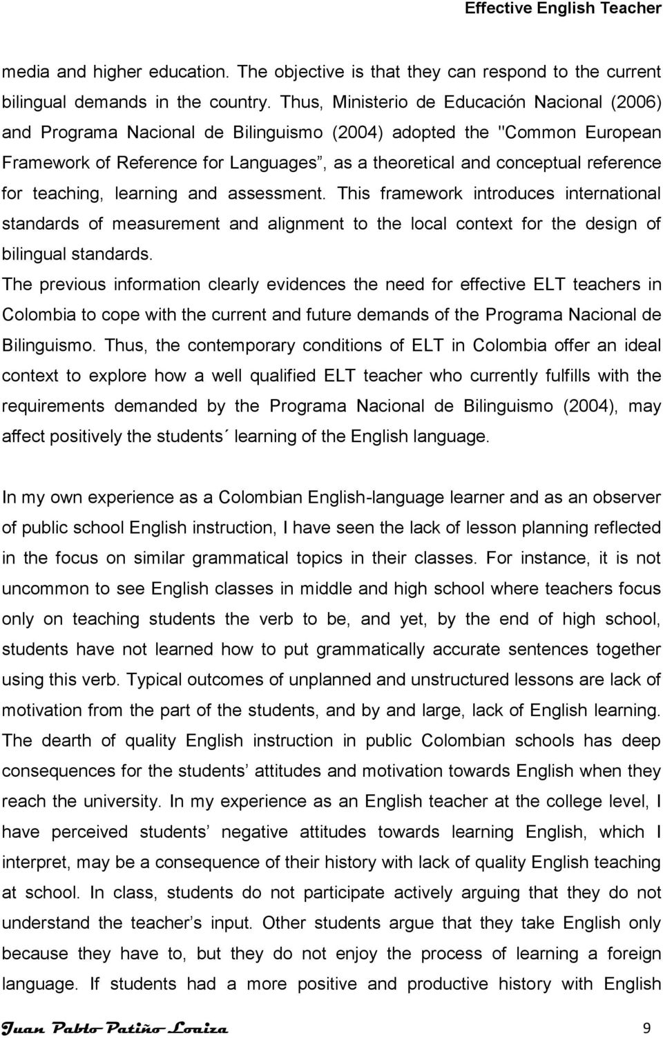 for teaching, learning and assessment. This framework introduces international standards of measurement and alignment to the local context for the design of bilingual standards.