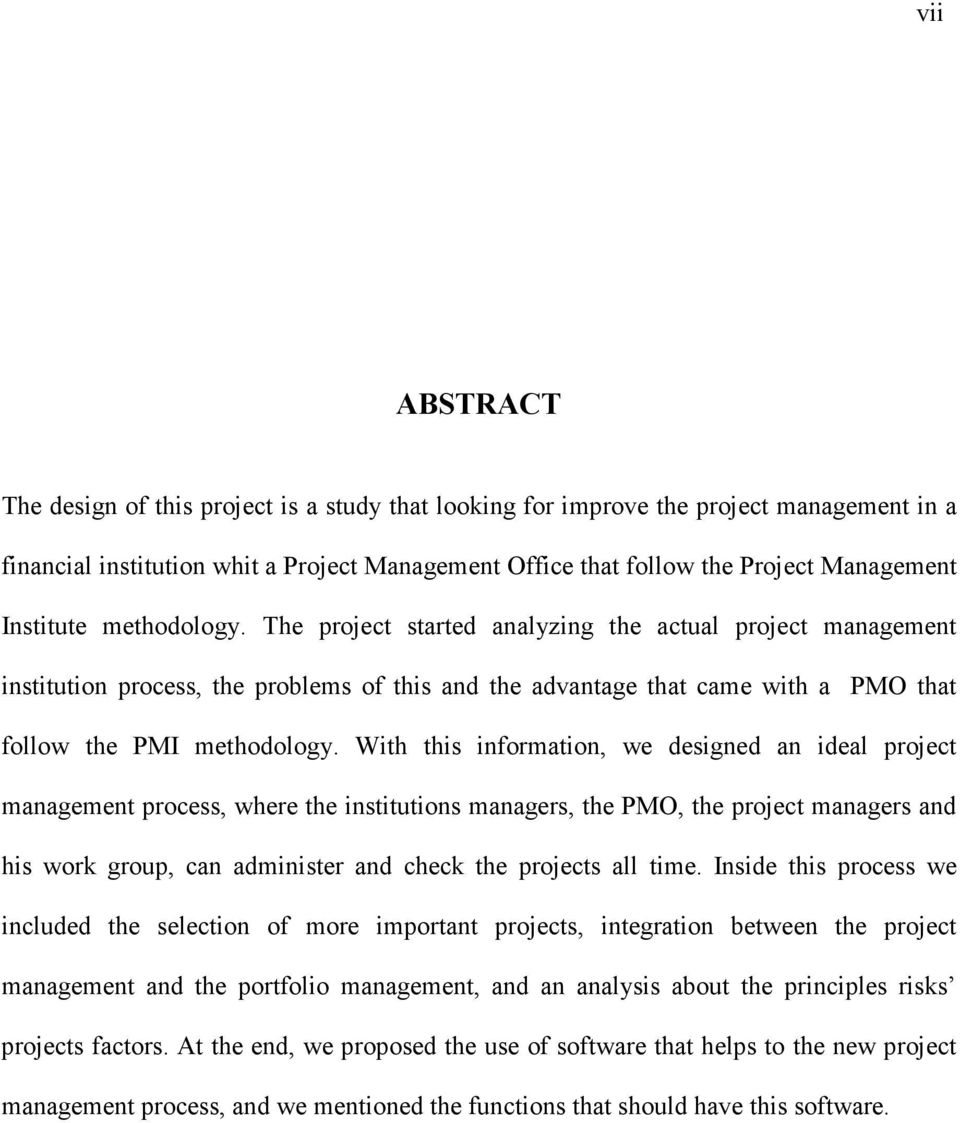 With this information, we designed an ideal project management process, where the institutions managers, the PMO, the project managers and his work group, can administer and check the projects all