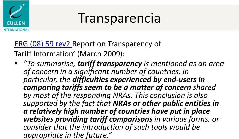 In particular, the difficulties experienced by end-users in comparing tariffs seem to be a matter of concern shared by most of the responding NRAs.