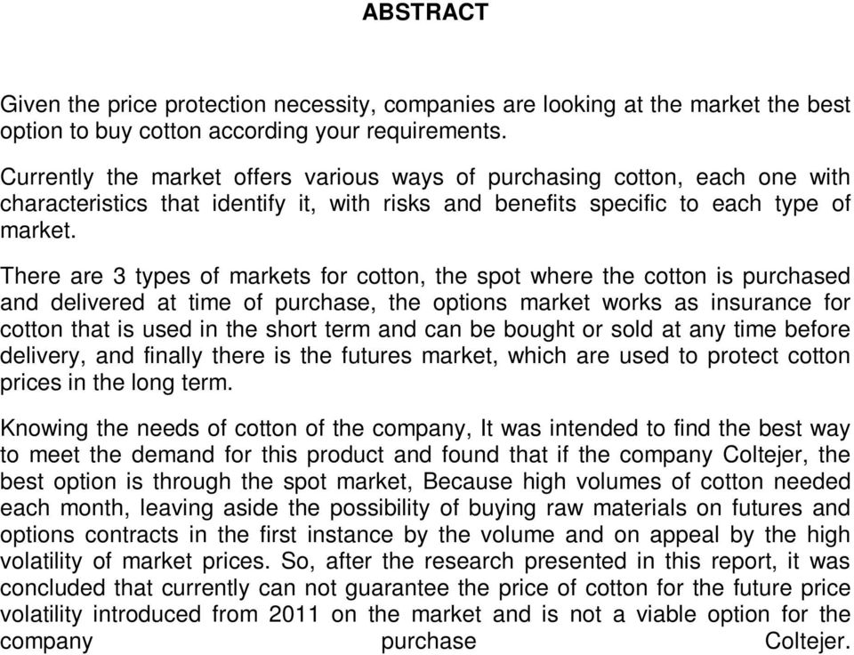There are 3 types of markets for cotton, the spot where the cotton is purchased and delivered at time of purchase, the options market works as insurance for cotton that is used in the short term and