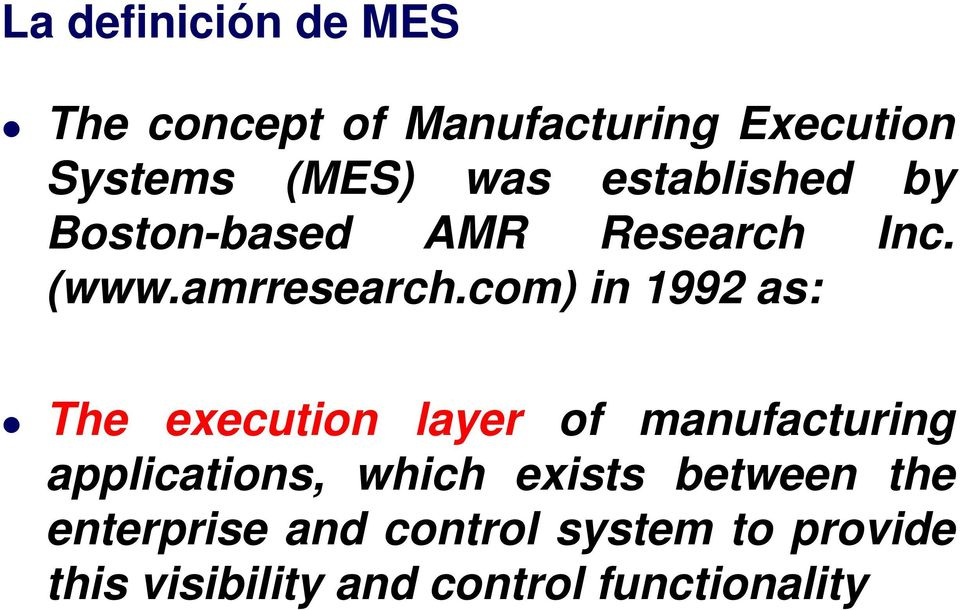 com) in 1992 as: The execution layer of manufacturing applications, which