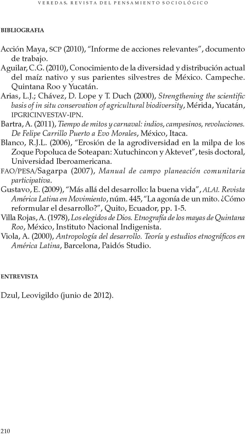 Duch (2000), Strengthening the scientific basis of in situ conservation of agricultural biodiversity, Mérida, Yucatán, IPGRICINVESTAV-IPN. Bartra, A.