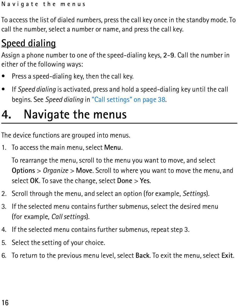 If Speed dialing is activated, press and hold a speed-dialing key until the call begins. See Speed dialing in Call settings on page 38. 4.