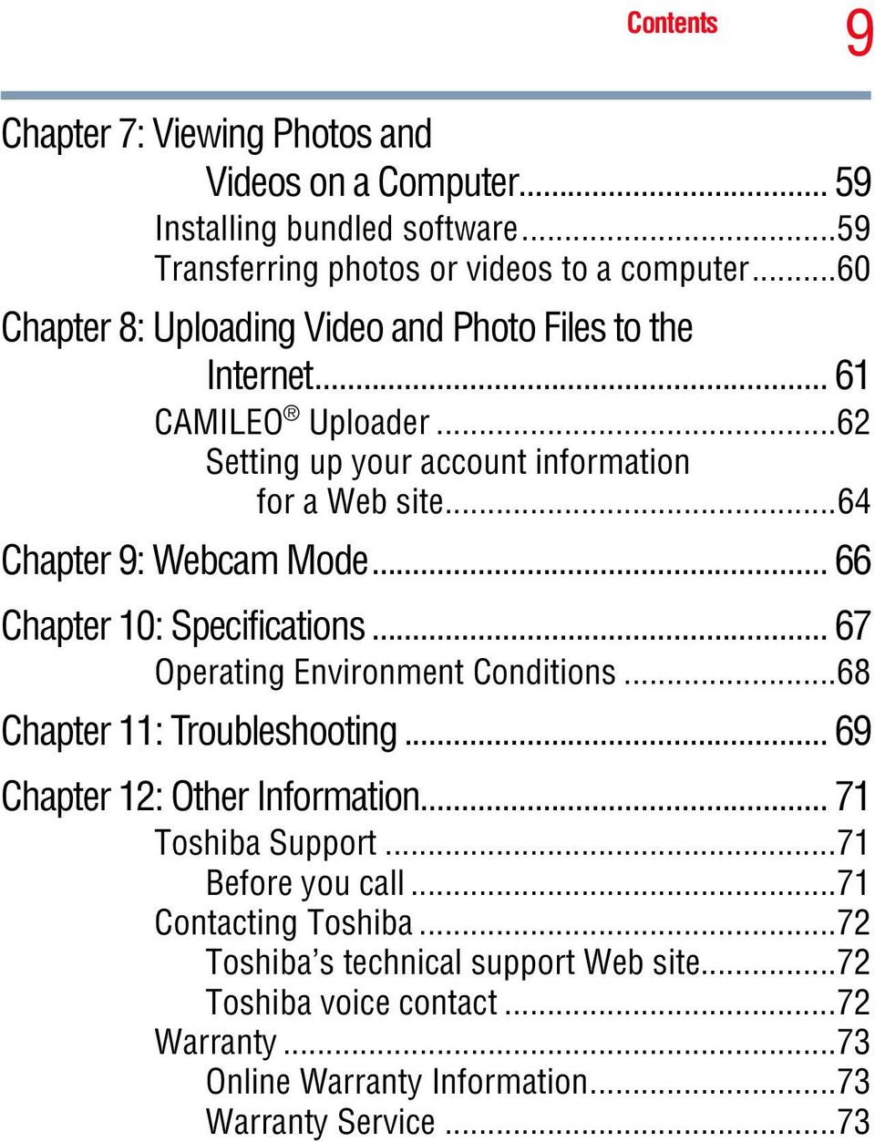 ..64 Chapter 9: Webcam Mode... 66 Chapter 10: Specifications... 67 Operating Environment Conditions...68 Chapter 11: Troubleshooting... 69 Chapter 12: Other Information.