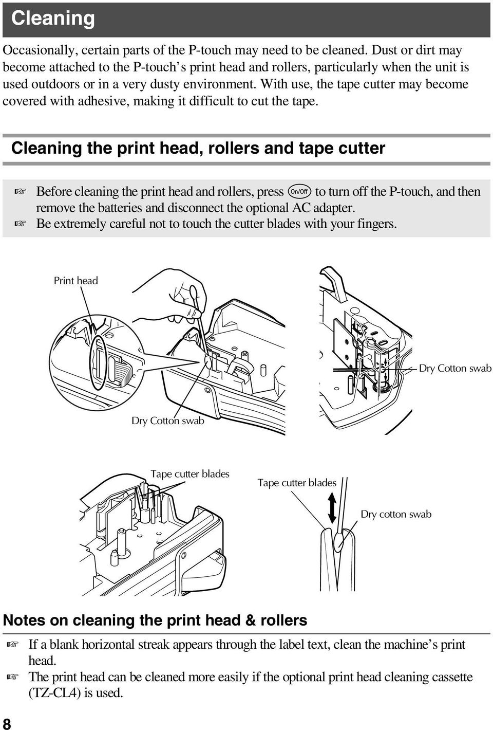 With use, the tape cutter may become covered with adhesive, making it difficult to cut the tape.
