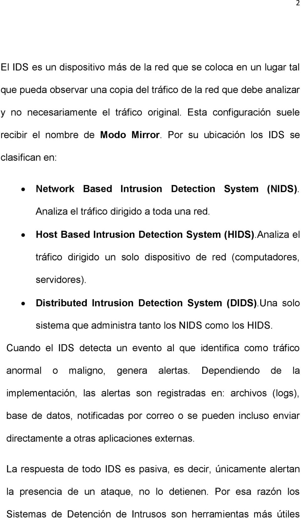 Host Based Intrusion Detection System (HIDS).Analiza el tráfico dirigido un solo dispositivo de red (computadores, servidores). Distributed Intrusion Detection System (DIDS).