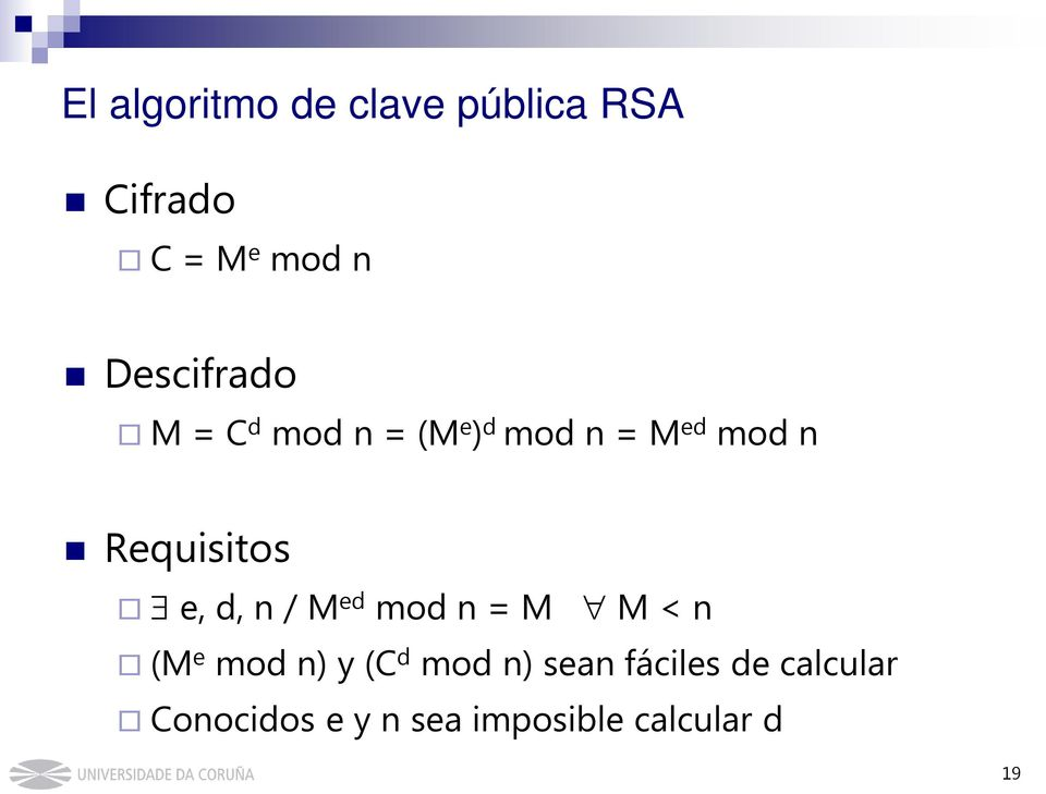 Requisitos e, d, n / M ed mod n = M M < n (M e mod n) y (C d