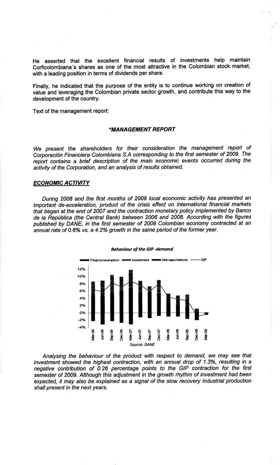 development of the country Text of the management report MANAGEMENT REPORT We present the shareholders for their consideration the management report of CorporaciOn Financiera Colombiana S.