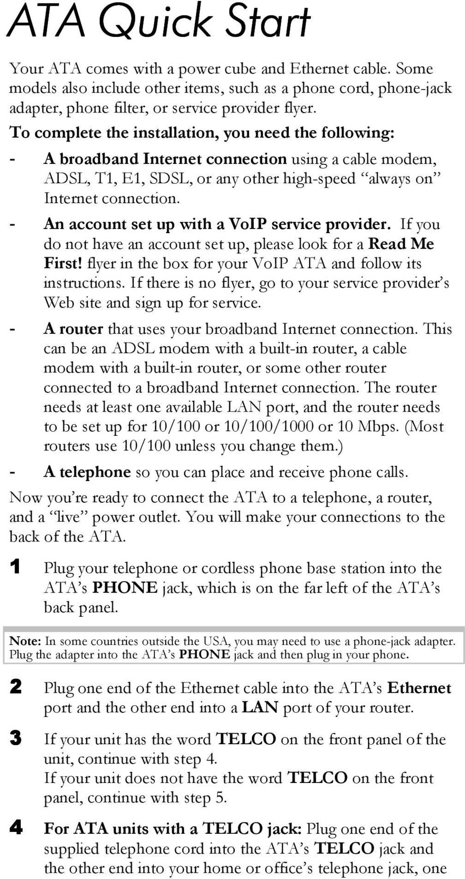 - An account set up with a VoIP service provider. If you do not have an account set up, please look for a Read Me First! flyer in the box for your VoIP ATA and follow its instructions.