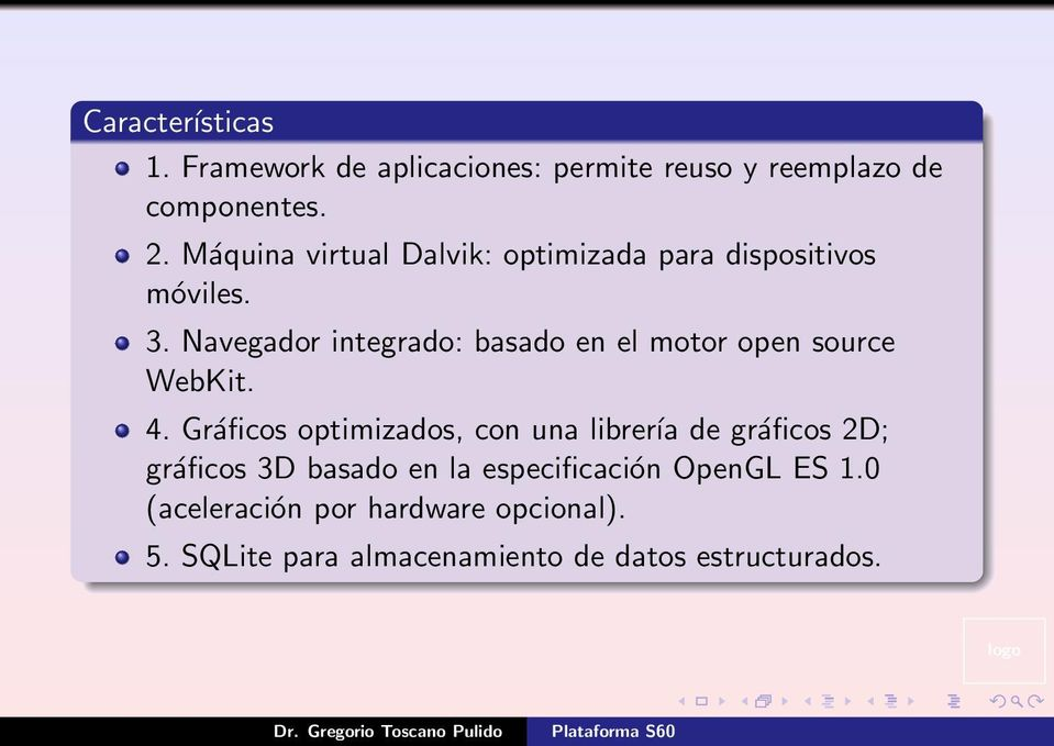Navegador integrado: basado en el motor open source WebKit. 4.