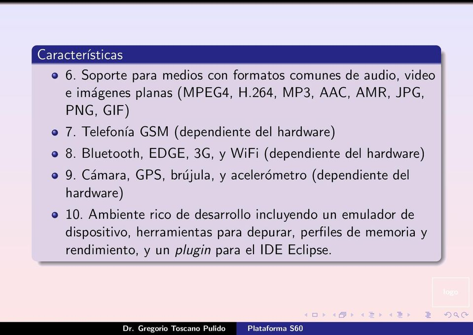 Bluetooth, EDGE, 3G, y WiFi (dependiente del hardware) 9.