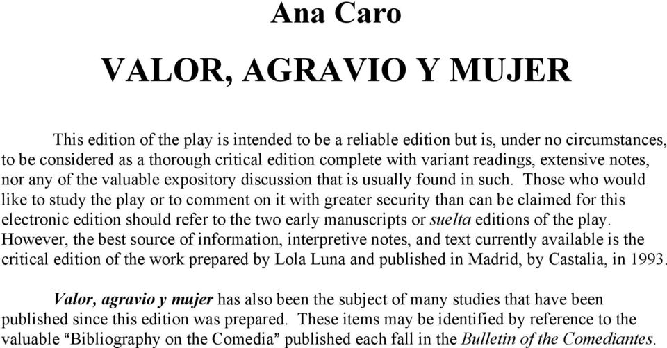 Those who would like to study the play or to comment on it with greater security than can be claimed for this electronic edition should refer to the two early manuscripts or suelta editions of the