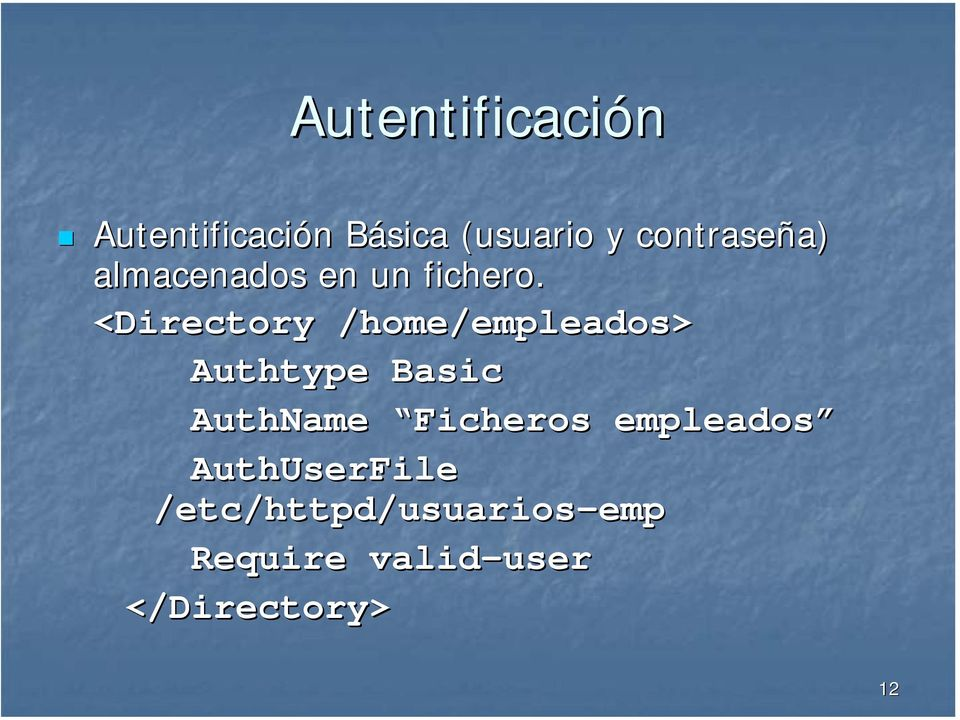 <Directory /home/empleados> Authtype Basic AuthName Ficheros