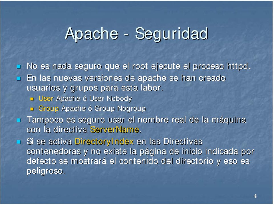 User Apache ó User Nobody Group Apache ó Group Nogroup Tampoco es seguro usar el nombre real de la máquina con la