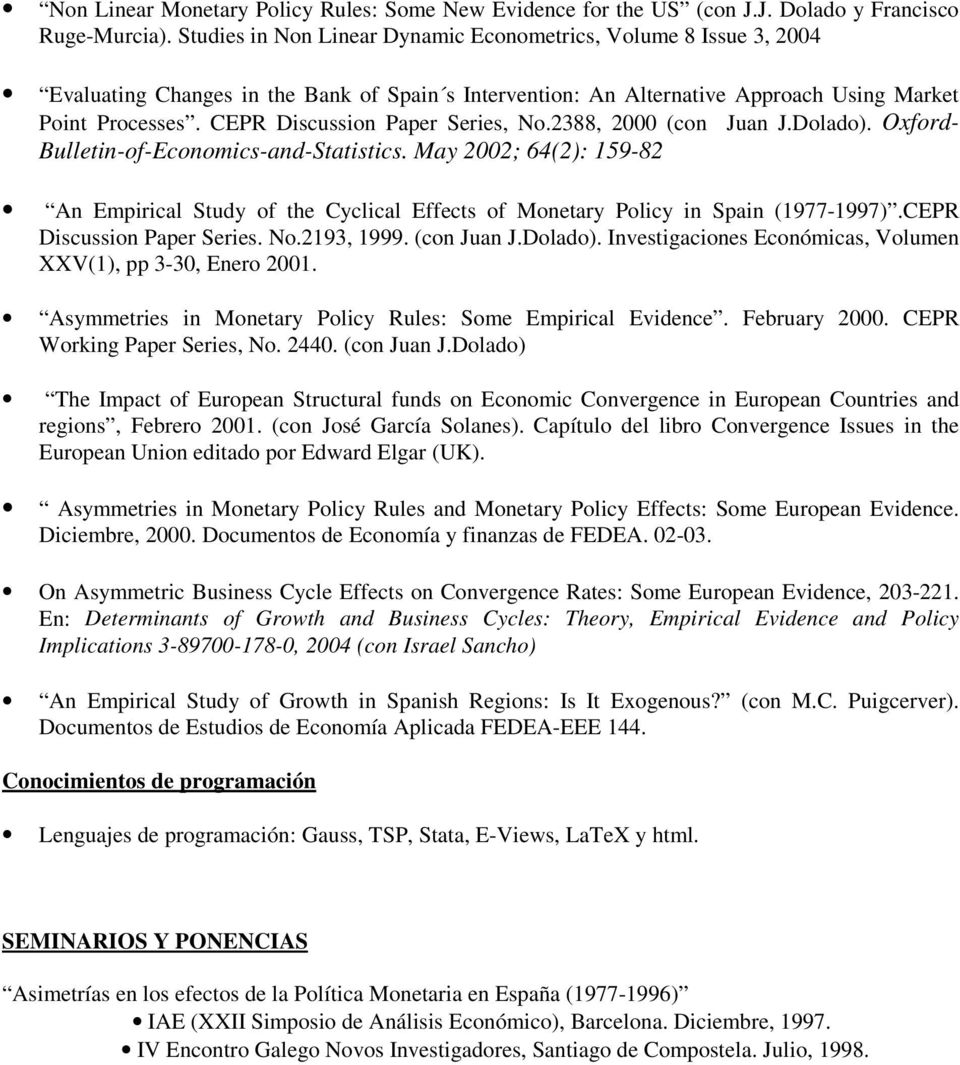 CEPR Discussion Paper Series, No.2388, 2000 (con Juan J.Dolado). Oxford- Bulletin-of-Economics-and-Statistics.