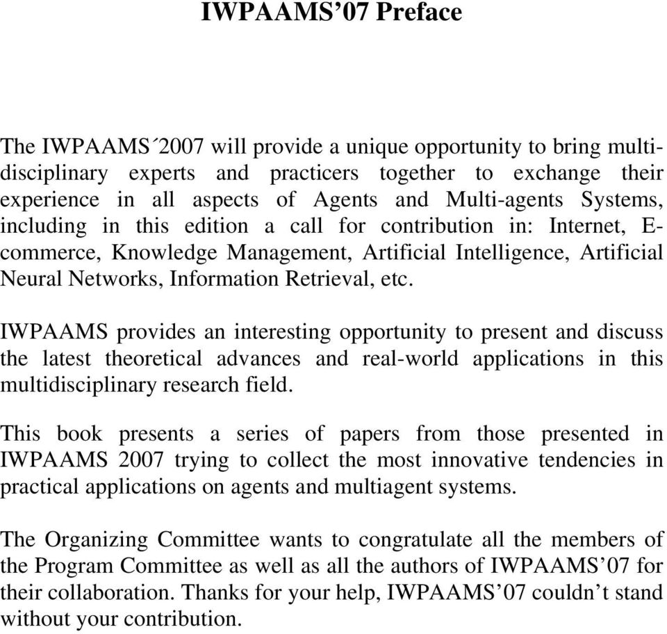 IWPAAMS provides an interesting opportunity to present and discuss the latest theoretical advances and real-world applications in this multidisciplinary research field.