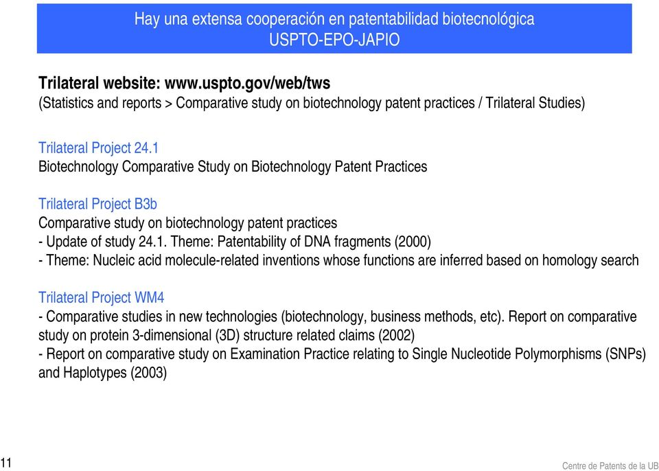 1 Biotechnology Comparative Study on Biotechnology Patent Practices Trilateral Project B3b Comparative study on biotechnology patent practices - Update of study 24.1. Theme: Patentability of DNA