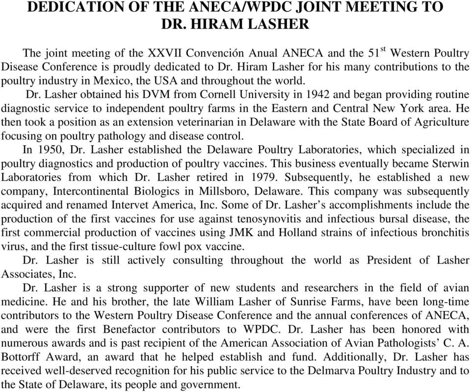 Lasher obtained his DVM from Cornell University in 1942 and began providing routine diagnostic service to independent poultry farms in the Eastern and Central New York area.