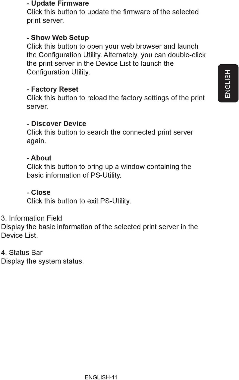- Factory Reset Click this button to reload the factory settings of the print server. ENGLISH - Discover Device Click this button to search the connected print server again.