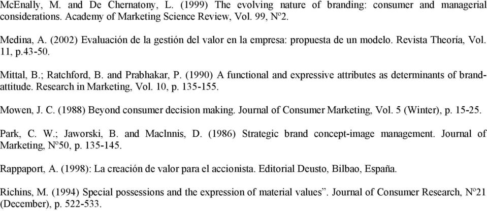 (1990) A functional and expressive attributes as determinants of brandattitude. Research in Marketing, Vol. 10, p. 135-155. Mowen, J. C. (1988) Beyond consumer decision making.