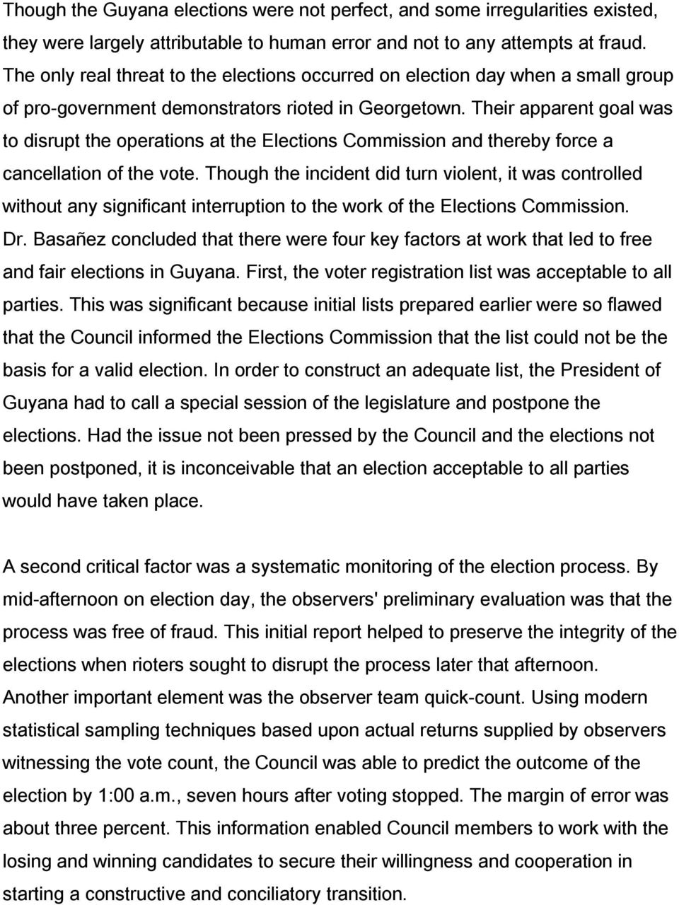 Their apparent goal was to disrupt the operations at the Elections Commission and thereby force a cancellation of the vote.