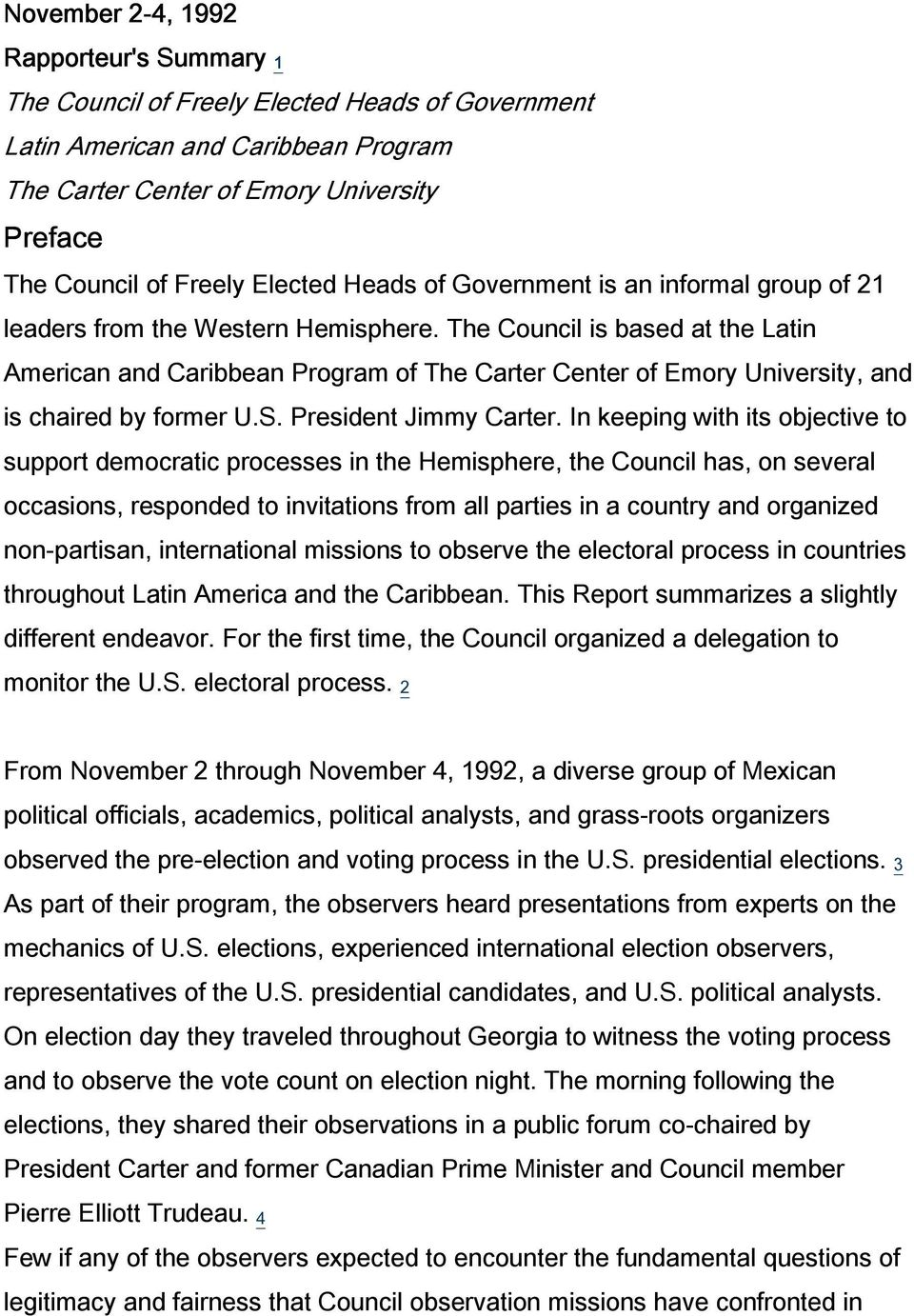 The Council is based at the Latin American and Caribbean Program of The Carter Center of Emory University, and is chaired by former U.S. President Jimmy Carter.