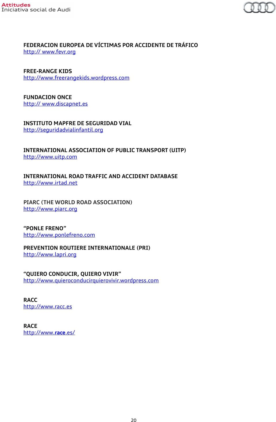 com INTERNATIONAL ROAD TRAFFIC AND ACCIDENT DATABASE http://www.irtad.net PIARC (THE WORLD ROAD ASSOCIATION) http://www.piarc.org PONLE FRENO http://www.ponlefreno.