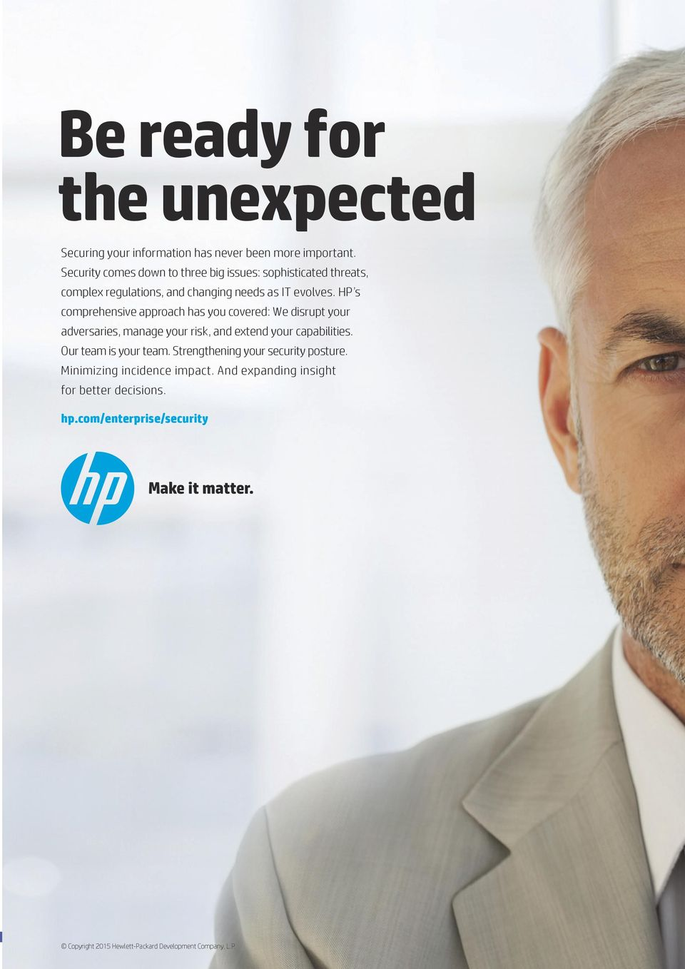 HP s comprehensive approach has you covered: We disrupt your adversaries, manage your risk, and extend your capabilities.